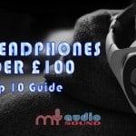 Best Headphones Under £100 – Top 10 for 2017
