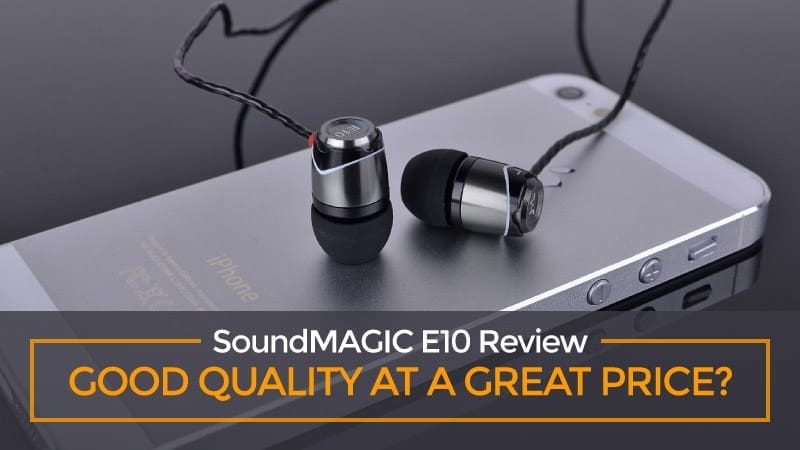 A Comprehensive SoundMagic E10 Review