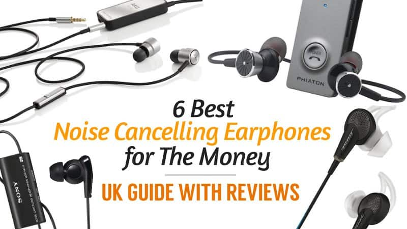 6 Best Noise Cancelling Earphones for the Money (UK Guide with Reviews)