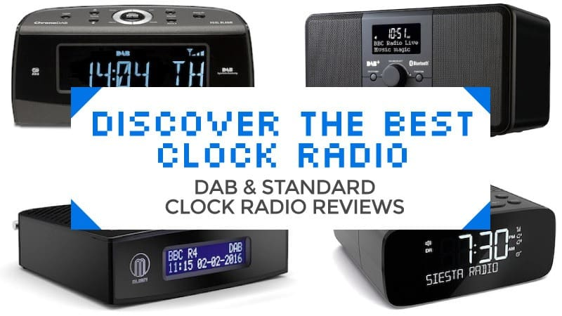 Discover The Best Clock Radio DAB and Standard Clock Radio Reviews