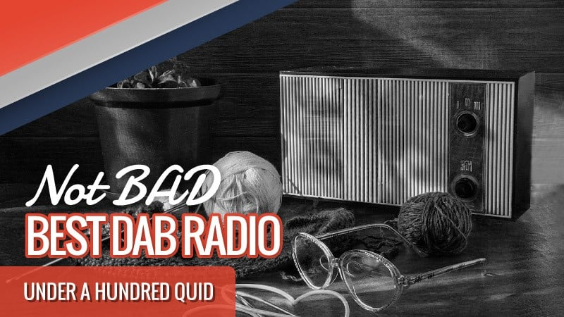 Not BAD – Best DAB Radio Under 100