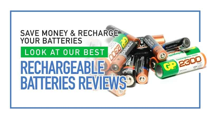Save Money and Recharge Your Batteries – Look at Our Best Rechargeable Battery Reviews