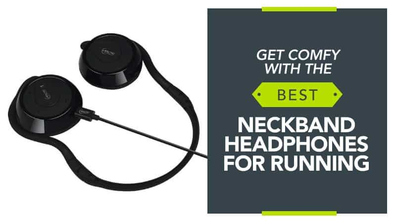 Get Comfy with the Best Neckband Headphones for Running