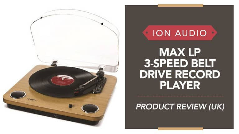 Ion Audio Max LP 3-Speed Belt Drive Record Player – Product Review