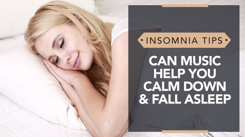 Can Music Help You Calm Down and Fall Asleep- Insomnia Tips