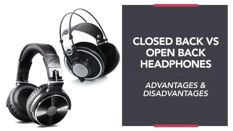 Closed Back vs Open Back Headphones – Advantages and Disadvantages