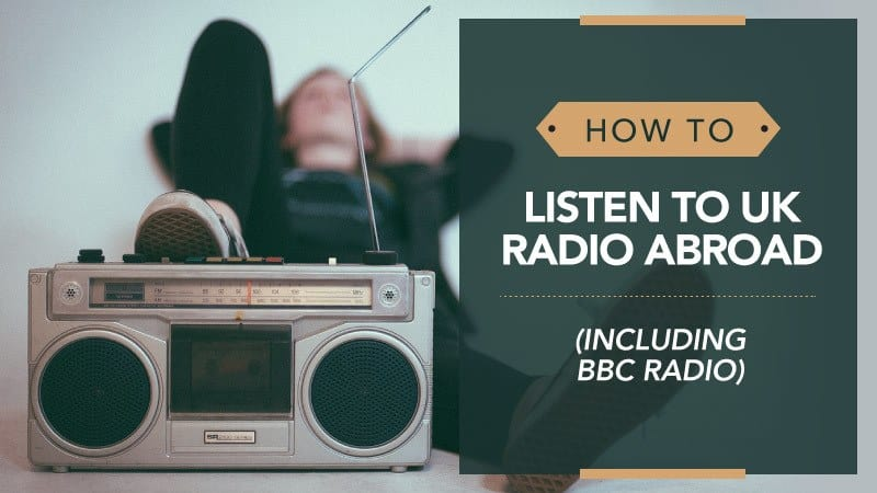How to Listen to UK Radio Abroad (Including BBC Radio)