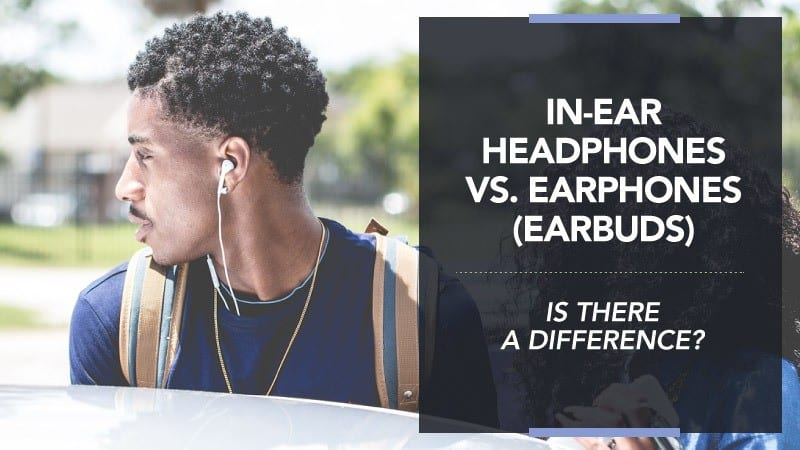 In-Ear Headphones vs. Earphones (Earbuds) — Is There a Difference?