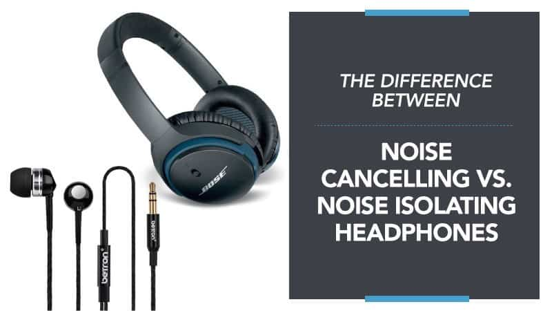 The Difference Between Noise Cancelling vs. Noise Isolating Headphones