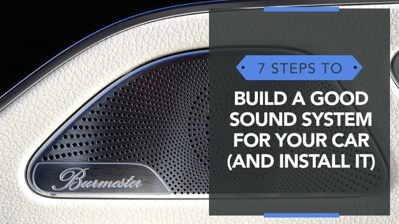 7 Steps to Build a Good Sound System for Car (and Install it)