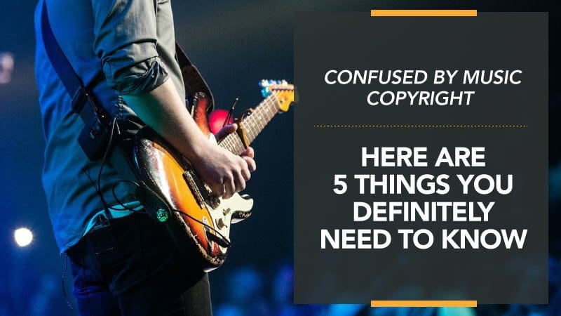 Confused by Music Copyright – Here are 5 Things You Definitely Need to Know