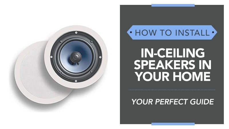 How to Install In-Ceiling Speakers in Your Home – Your Perfect Guide